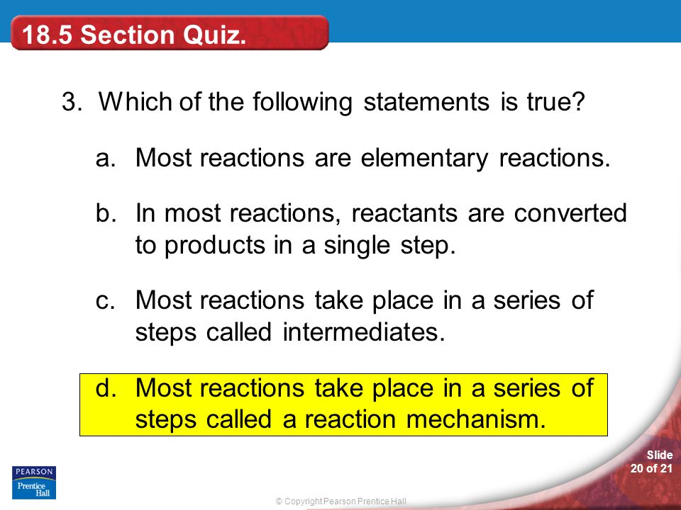 © Copyright Pearson Prentice Hall Slide 20 of 21 18.5 Section Quiz.