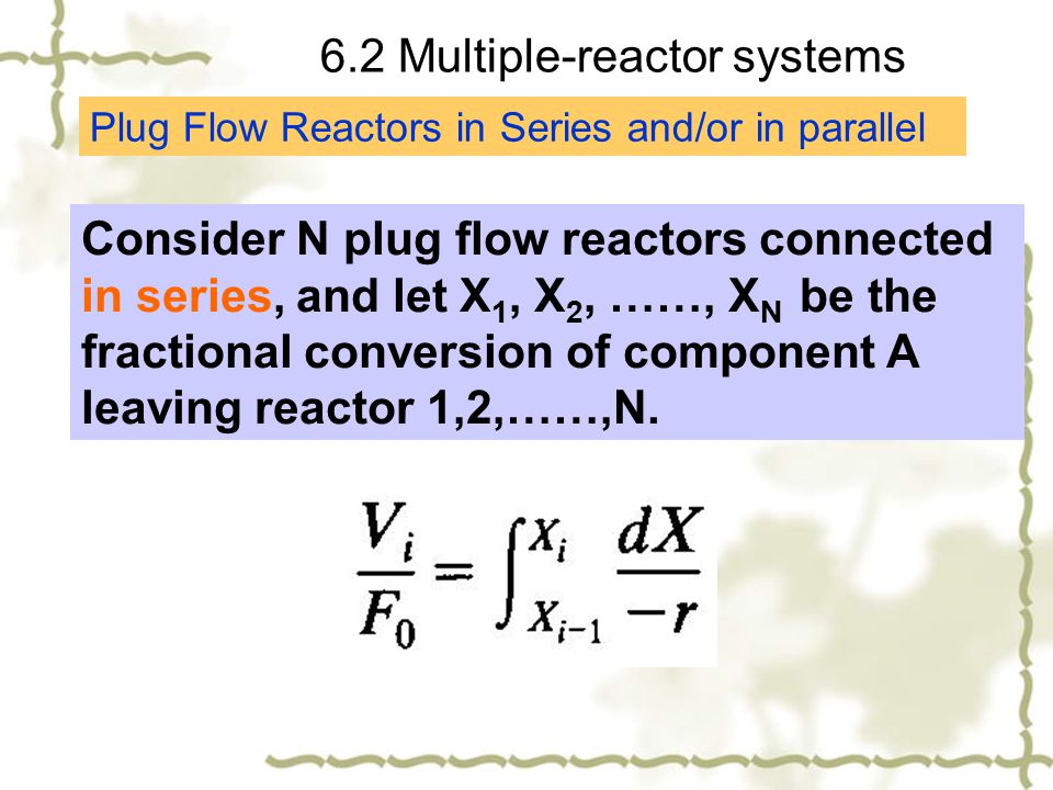 for the N reactors in series Hence, N plug flow reactors in series with a total volume V gives the same conversion as a single plug flow reactor of volume V.