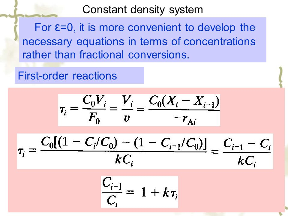 Constant density system First-order reactions For ε =0, it is more convenient to develop the necessary equations in terms of concentrations rather tha