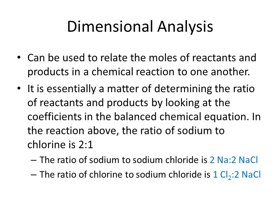 Dimensional Analysis Can be used to relate the moles of reactants and products in a chemical reaction to one another.
