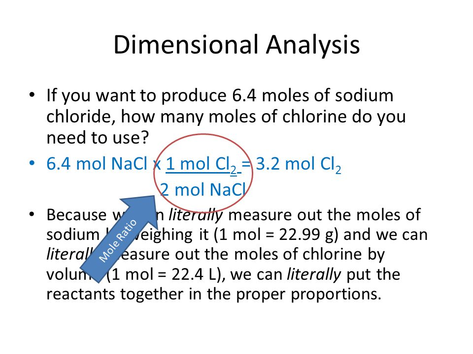 Dimensional Analysis If you want to produce 6.4 moles of sodium chloride, how many moles of chlorine do you need to use.
