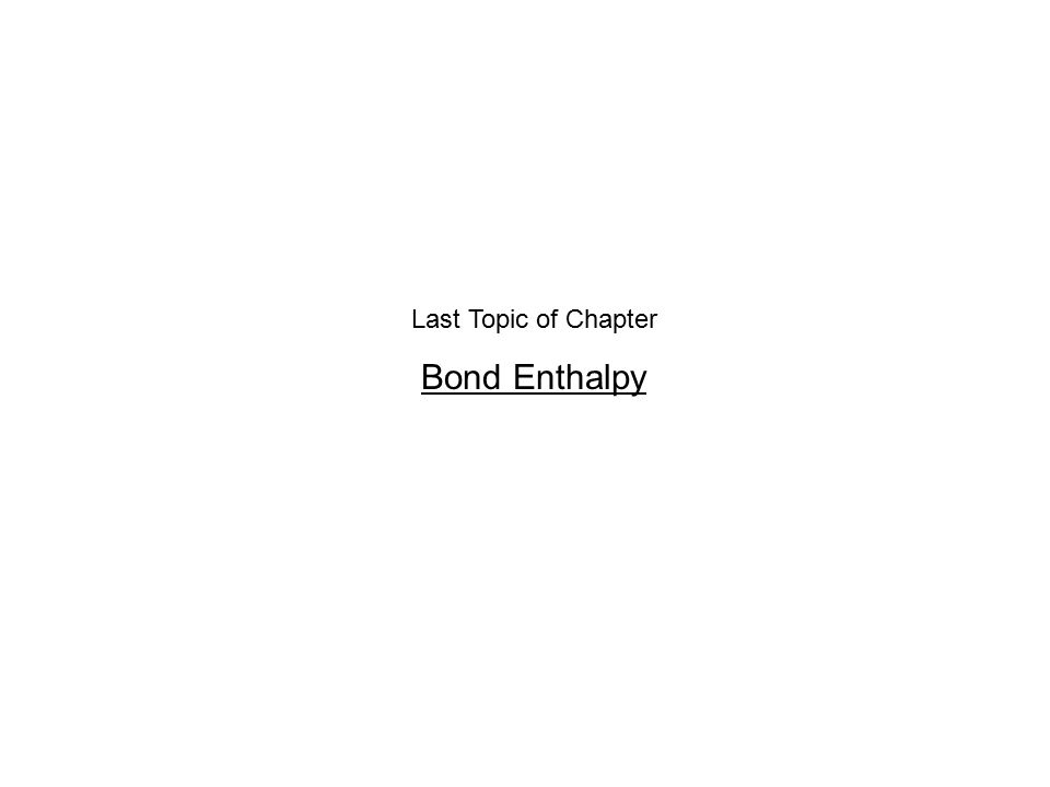 Last Topic of Chapter Bond Enthalpy