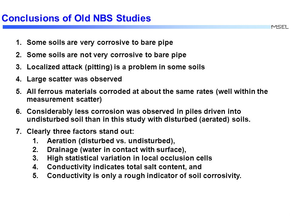 XXX Conclusions of Old NBS Studies 1. Some soils are very corrosive to bare pipe 2.