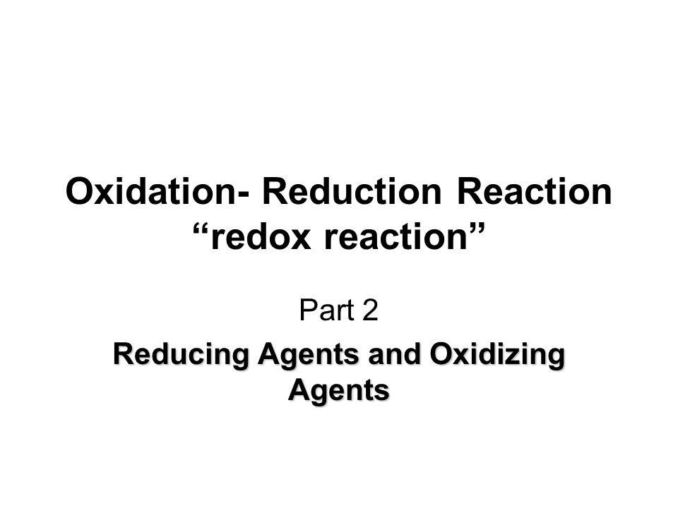 Oxidation- Reduction Reaction redox reaction Part 2 Reducing Agents and Oxidizing Agents