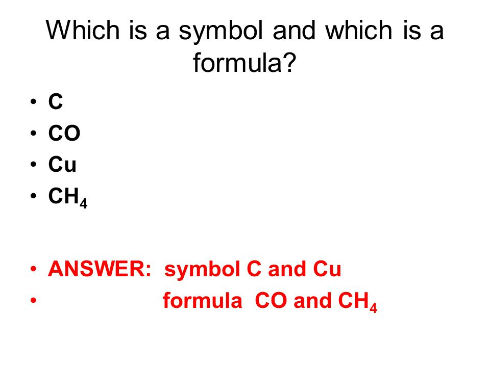 Which is a symbol and which is a formula C CO Cu CH 4 ANSWER: symbol C and Cu formula CO and CH 4