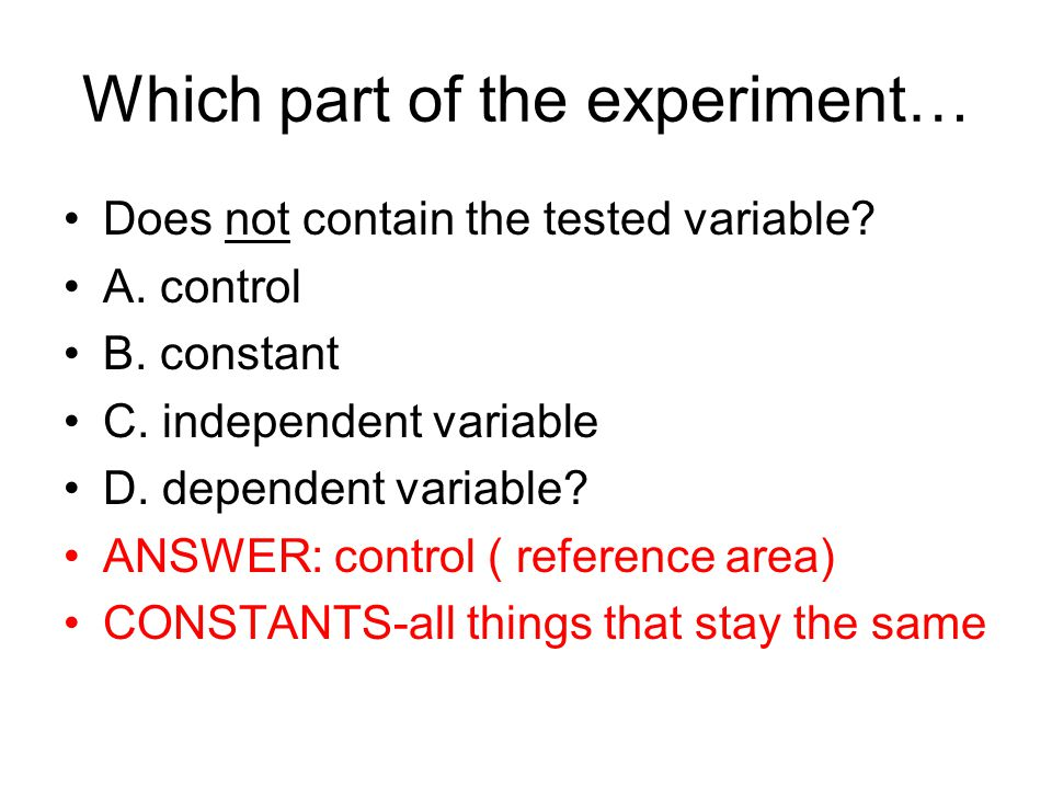 Which part of the experiment… Does not contain the tested variable.