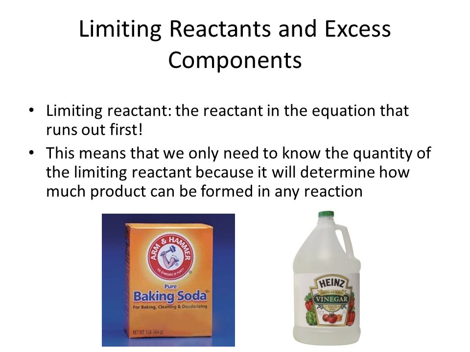 Limiting Reactants and Excess Components Limiting reactant: the reactant in the equation that runs out first! This means that we only need to know the