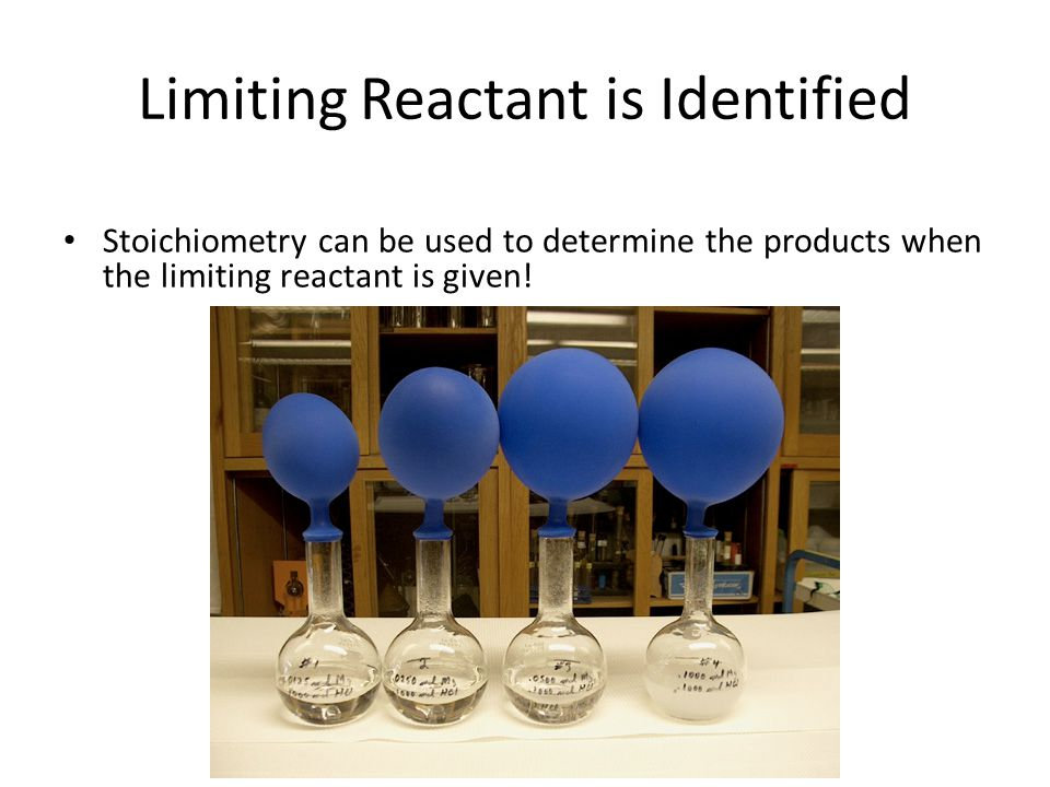 Limiting Reactant is Identified Stoichiometry can be used to determine the products when the limiting reactant is given!