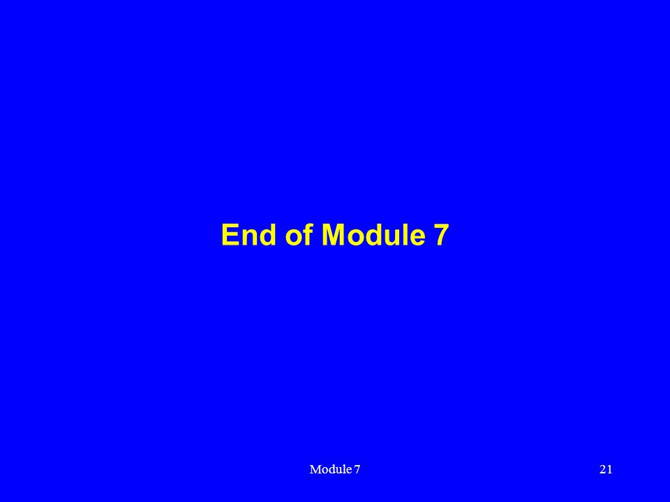 Module 721 End of Module 7