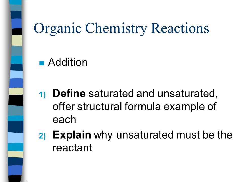 Addition Addition reactions occur when atoms are added to an unsaturated molecule (an alkene or alkyne) + HH H H