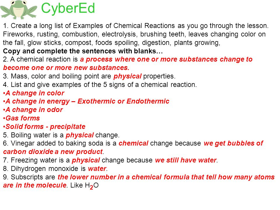 CyberEd 1. Create a long list of Examples of Chemical Reactions as you go through the lesson.