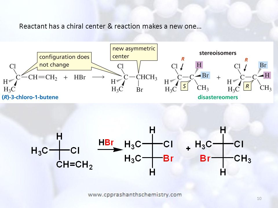 10 Reactant has a chiral center & reaction makes a new one… R R