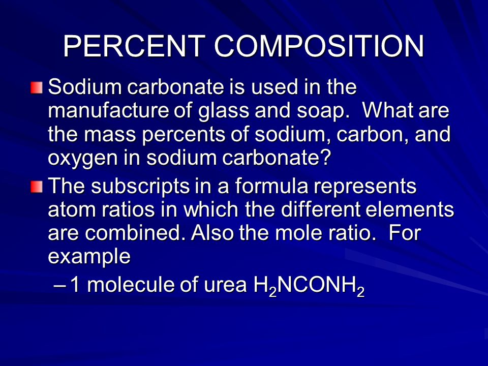 PERCENT COMPOSITION Sodium carbonate is used in the manufacture of glass and soap.