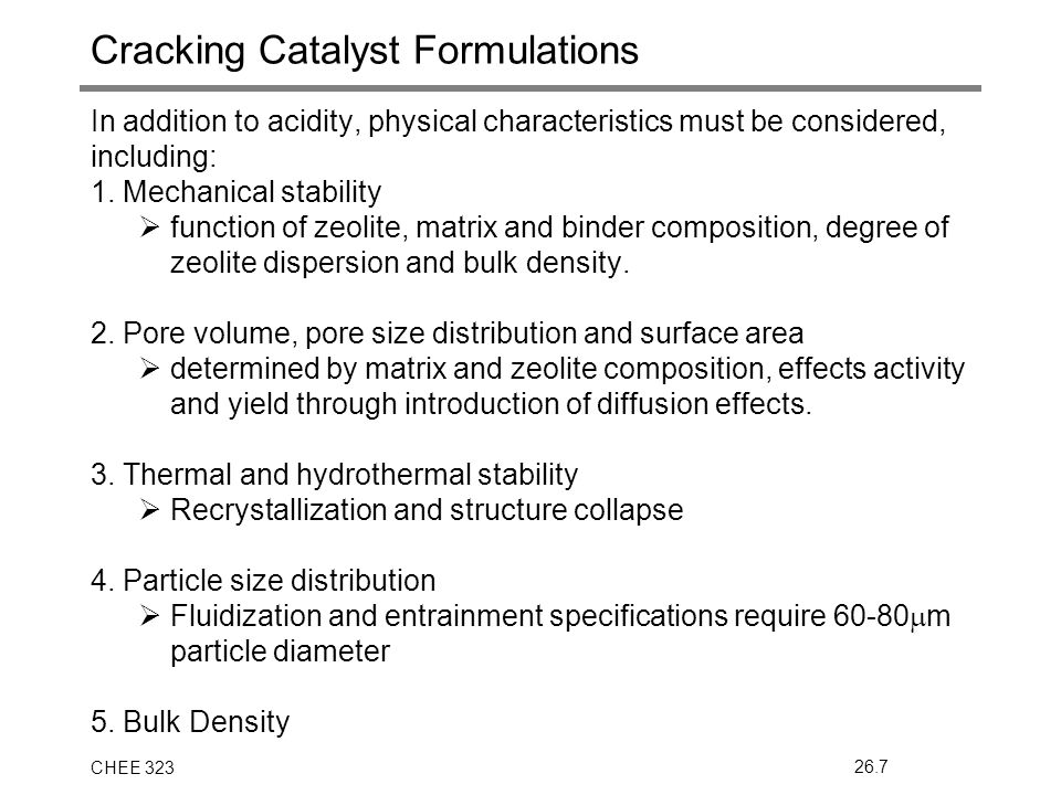 CHEE 32326.7 Cracking Catalyst Formulations In addition to acidity, physical characteristics must be considered, including: 1.