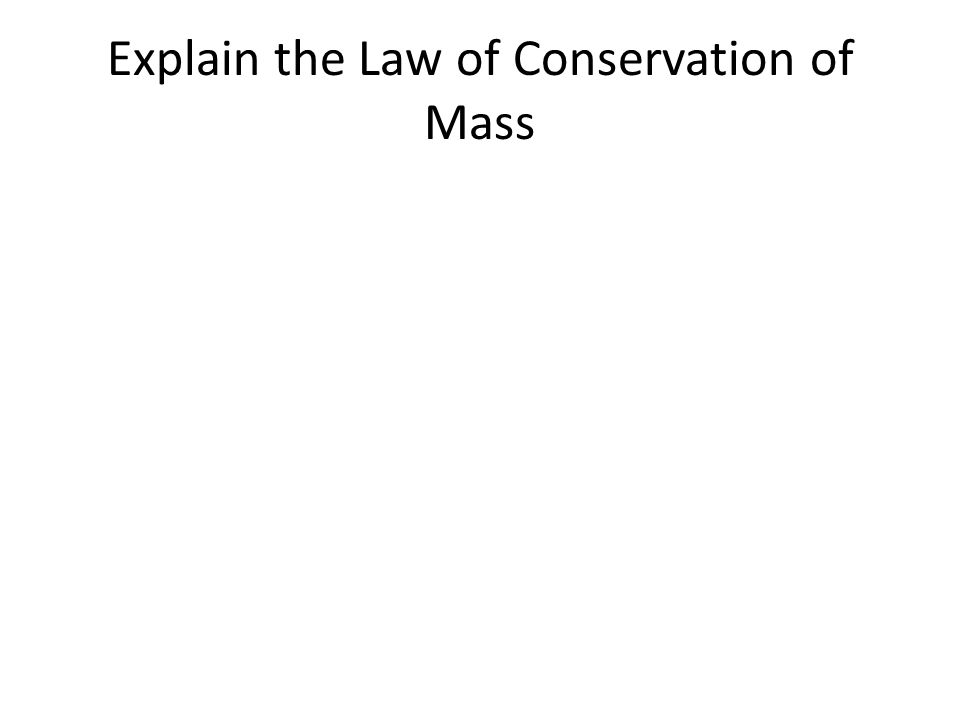 Explain the Law of Conservation of Mass