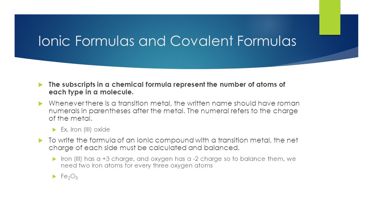 Ionic Formulas and Covalent Formulas  The subscripts in a chemical formula represent the number of atoms of each type in a molecule.