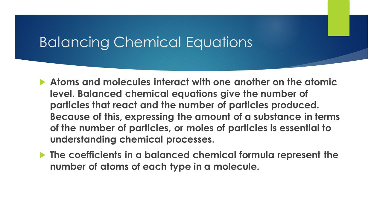 Balancing Chemical Equations  Atoms and molecules interact with one another on the atomic level.