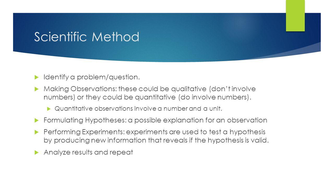 Scientific Method  Identify a problem/question.