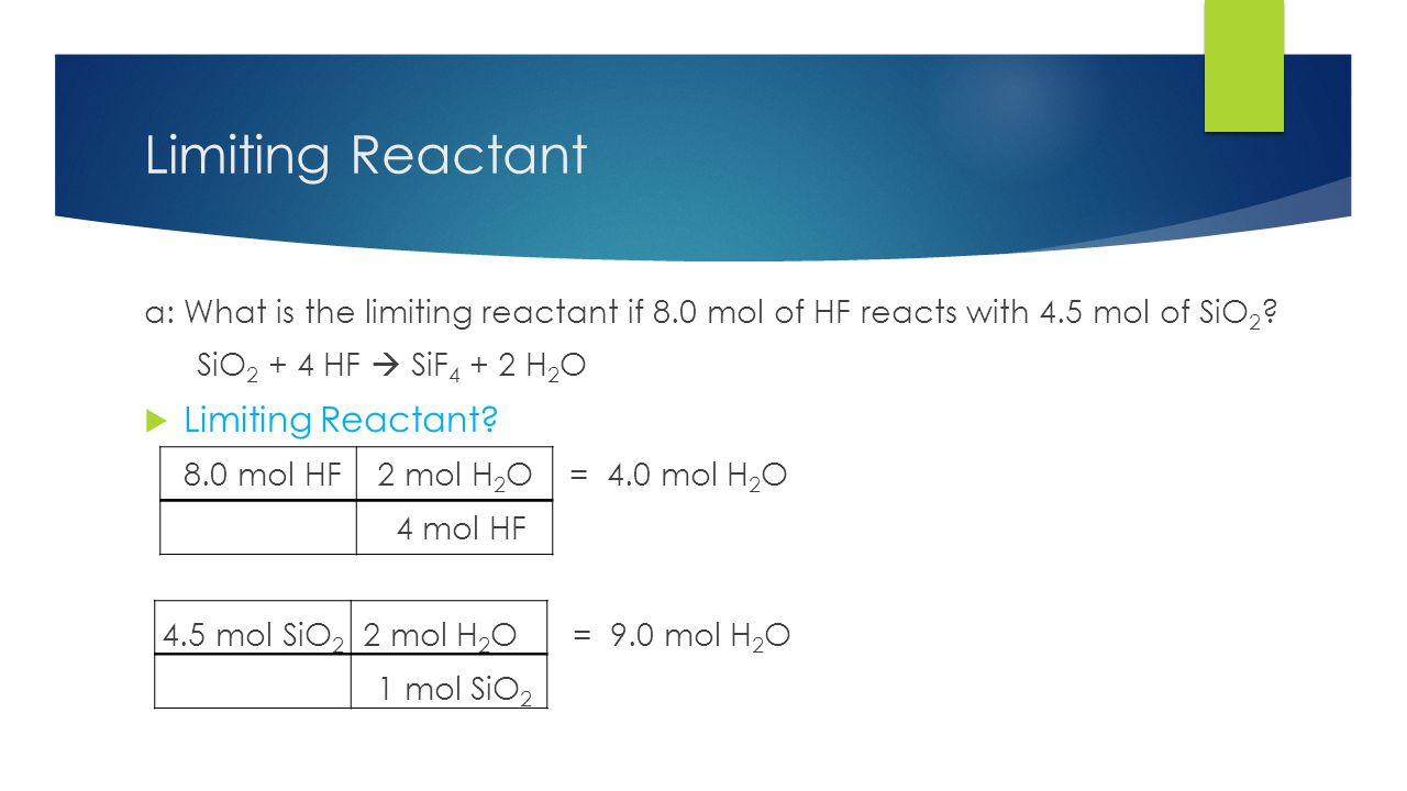 Limiting Reactant a: What is the limiting reactant if 8.0 mol of HF reacts with 4.5 mol of SiO 2 .
