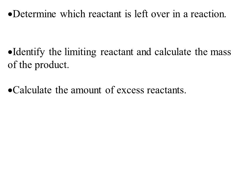  Determine which reactant is left over in a reaction.