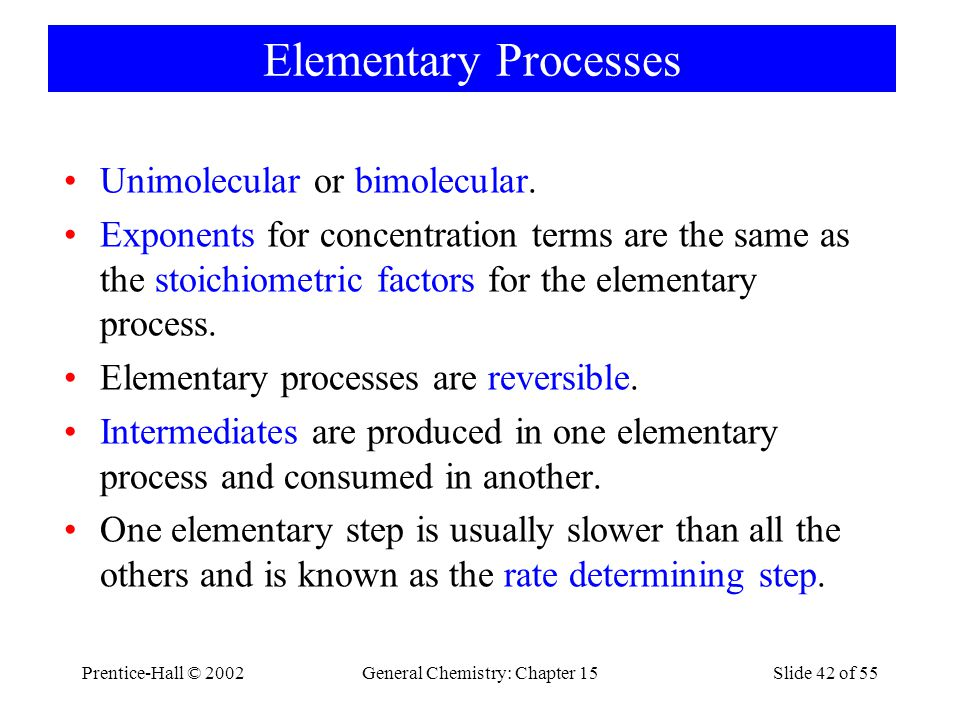 Prentice-Hall © 2002General Chemistry: Chapter 15Slide 42 of 55 Elementary Processes Unimolecular or bimolecular.