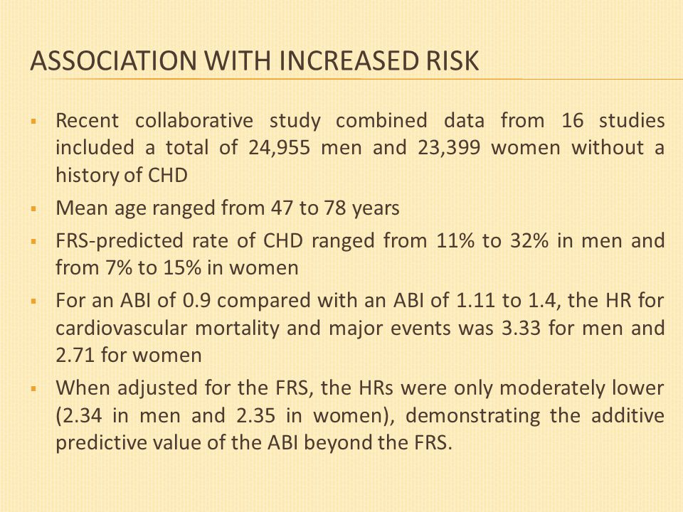 ASSOCIATION WITH INCREASED RISK  Recent collaborative study combined data from 16 studies included a total of 24,955 men and 23,399 women without a h