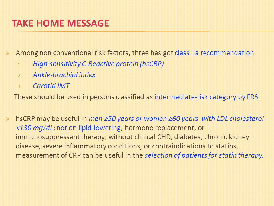 TAKE HOME MESSAGE  Among non conventional risk factors, three has got class IIa recommendation, 1.