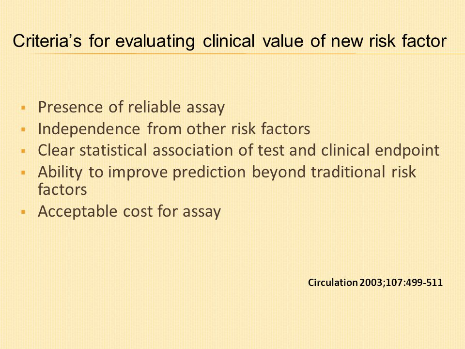 Criteria's for evaluating clinical value of new risk factor  Presence of reliable assay  Independence from other risk factors  Clear statistical as