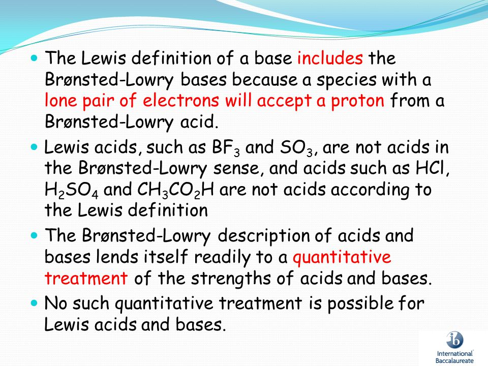 The Lewis definition of a base includes the Brønsted-Lowry bases because a species with a lone pair of electrons will accept a proton from a Brønsted-
