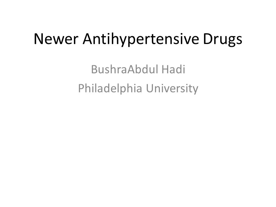 Newer Antihypertensive Drugs BushraAbdul Hadi Philadelphia University