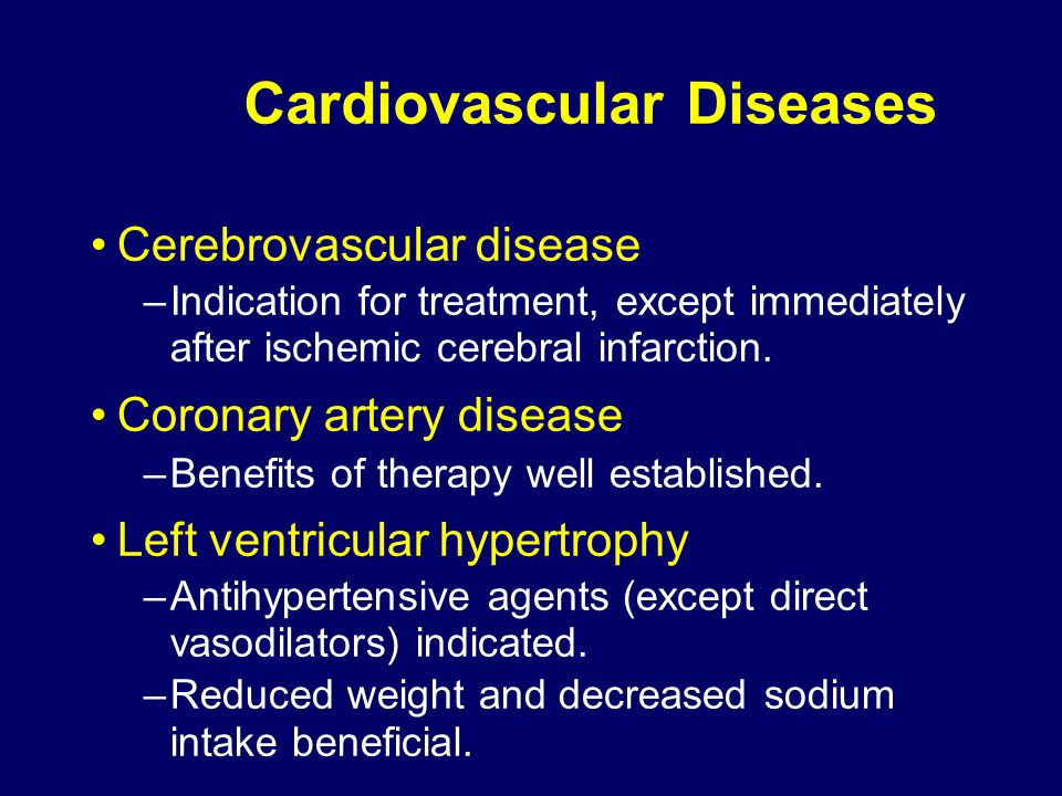 Cardiovascular Diseases Cerebrovascular disease –Indication for treatment, except immediately after ischemic cerebral infarction.