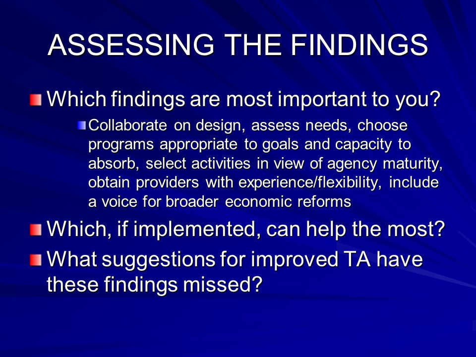 ASSESSING THE FINDINGS Which findings are most important to you? Collaborate on design, assess needs, choose programs appropriate to goals and capacit