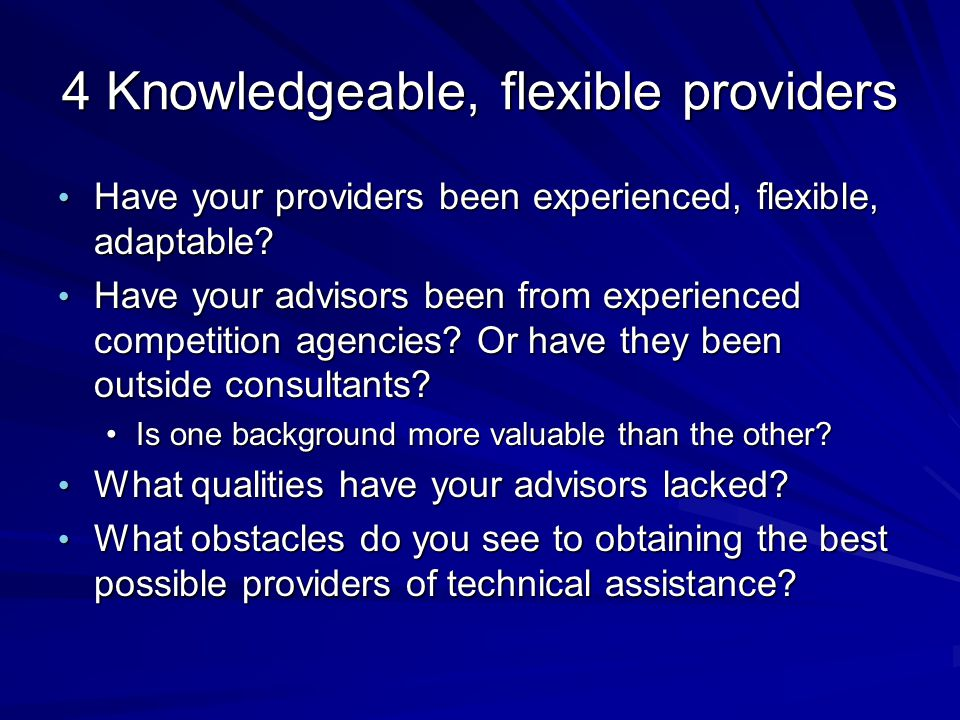 4 Knowledgeable, flexible providers Have your providers been experienced, flexible, adaptable? Have your providers been experienced, flexible, adaptab
