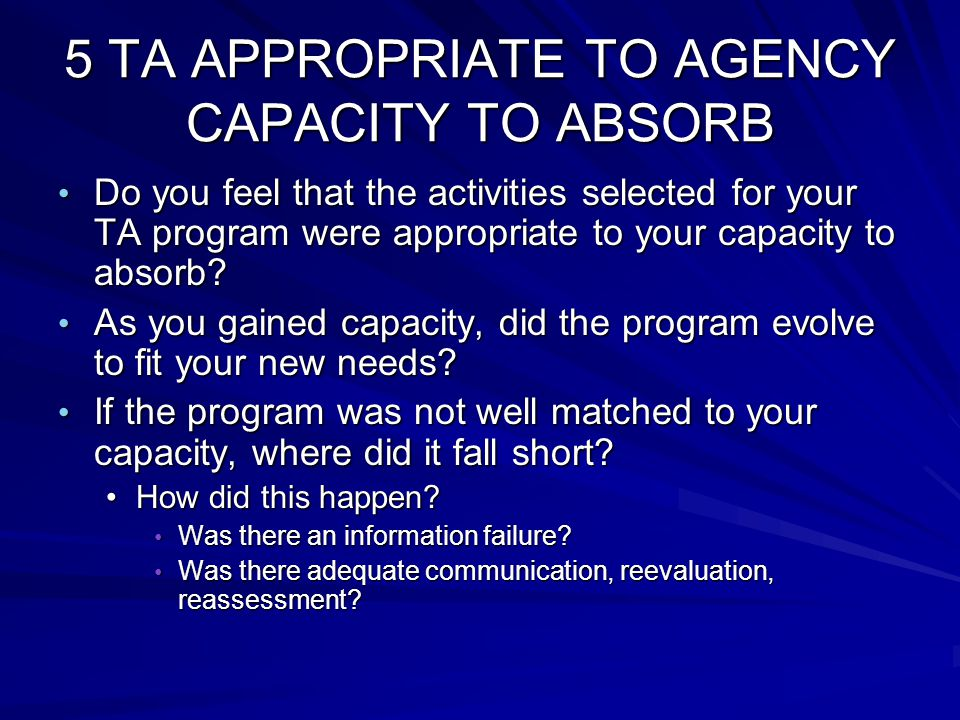 5 TA APPROPRIATE TO AGENCY CAPACITY TO ABSORB Do you feel that the activities selected for your TA program were appropriate to your capacity to absorb