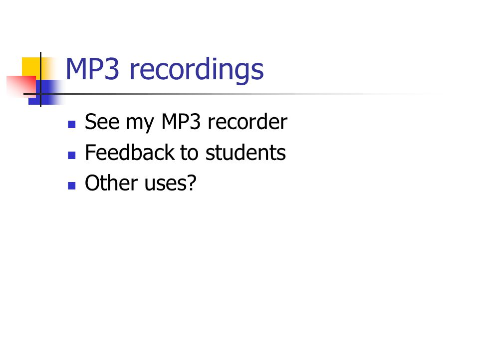 MP3 recordings See my MP3 recorder Feedback to students Other uses