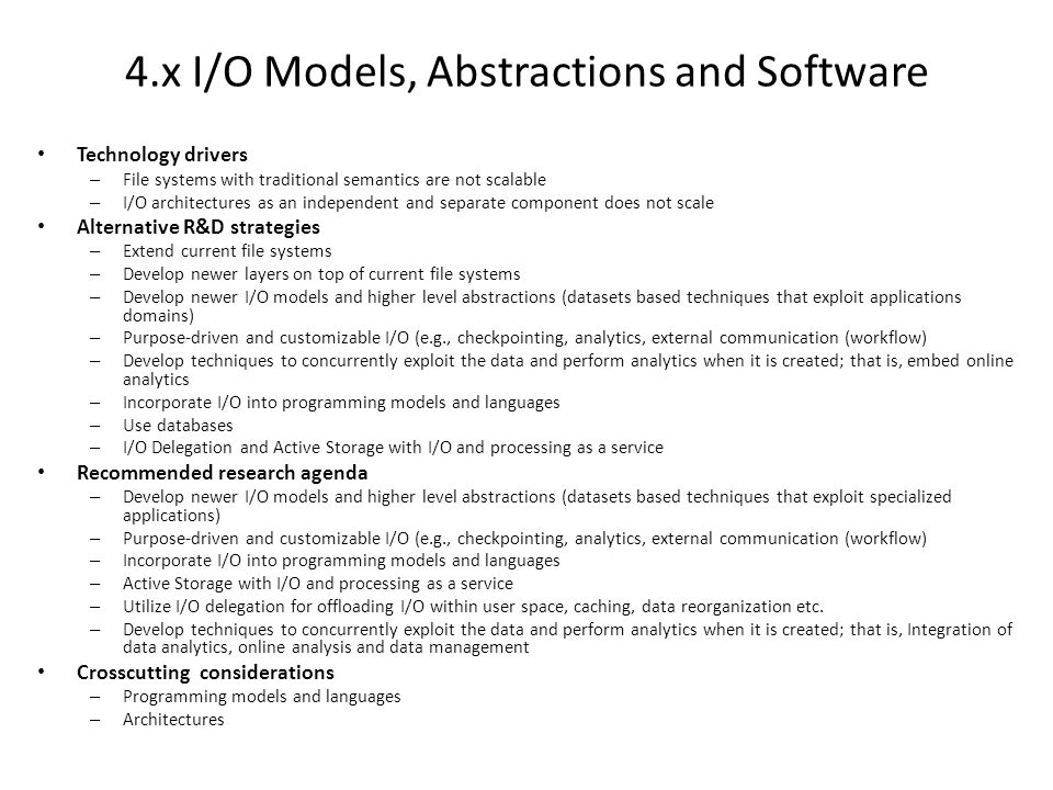 4.x I/O Models, Abstractions and Software Technology drivers – File systems with traditional semantics are not scalable – I/O architectures as an inde