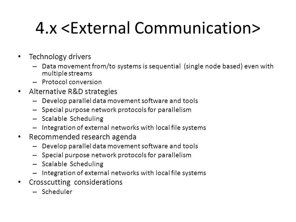 4.x Technology drivers – Data movement from/to systems is sequential (single node based) even with multiple streams – Protocol conversion Alternative