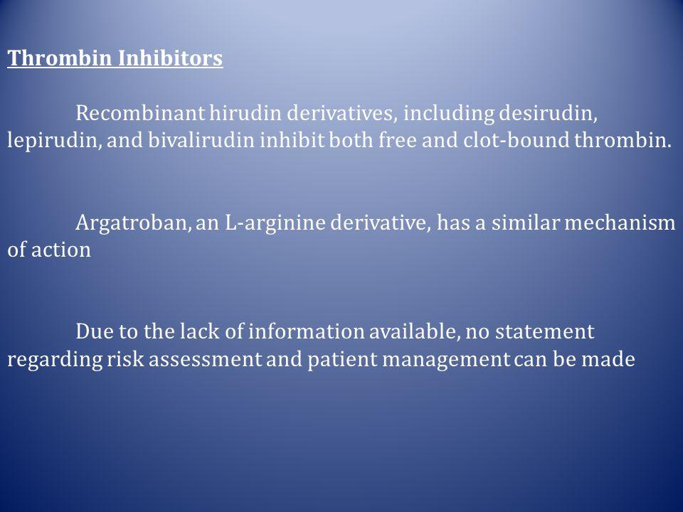 Thrombin Inhibitors Recombinant hirudin derivatives, including desirudin, lepirudin, and bivalirudin inhibit both free and clot-bound thrombin. Argatr