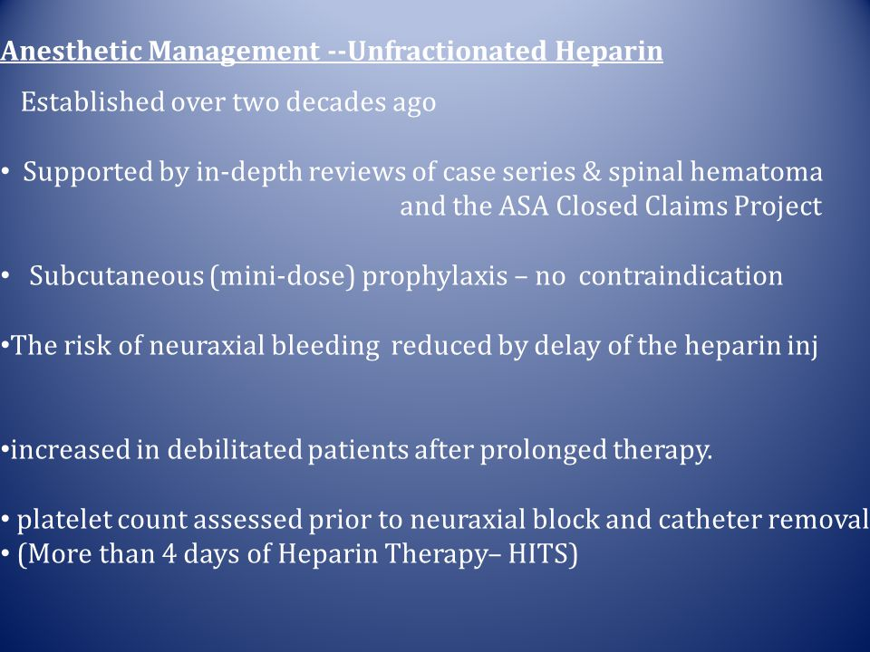Anesthetic Management --Unfractionated Heparin Established over two decades ago Supported by in-depth reviews of case series & spinal hematoma and the