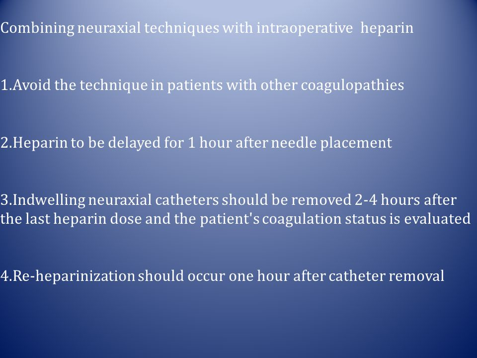 Combining neuraxial techniques with intraoperative heparin 1.Avoid the technique in patients with other coagulopathies 2.Heparin to be delayed for 1 h