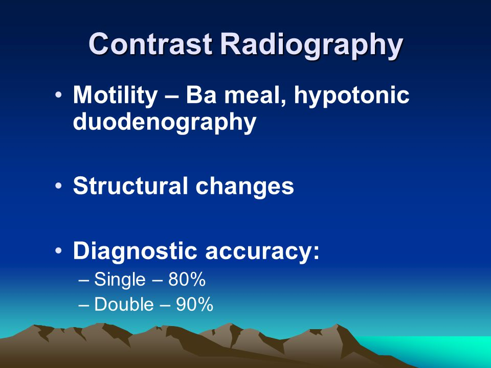 Contrast Radiography Motility – Ba meal, hypotonic duodenography Structural changes Diagnostic accuracy: –Single – 80% –Double – 90%