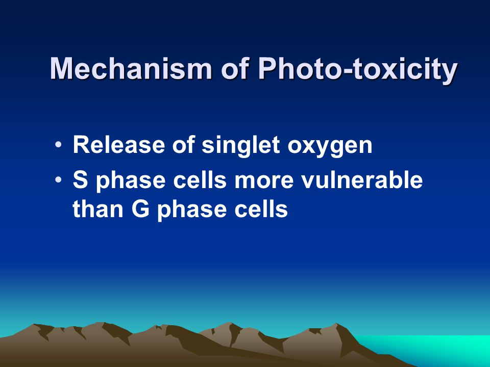 Mechanism of Photo-toxicity Release of singlet oxygen S phase cells more vulnerable than G phase cells