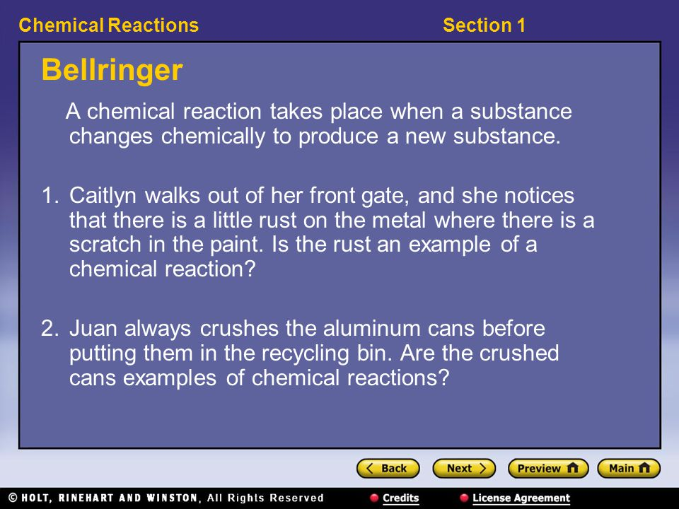 Section 1Chemical Reactions Bellringer A chemical reaction takes place when a substance changes chemically to produce a new substance.