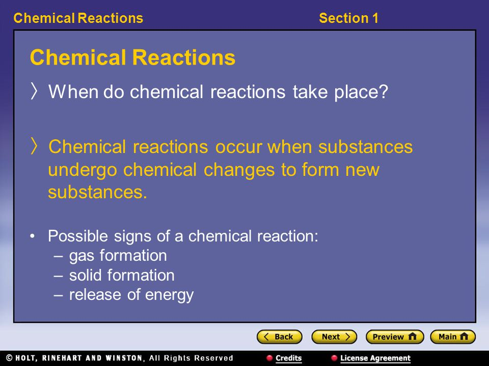 Section 1Chemical Reactions 〉 When do chemical reactions take place.