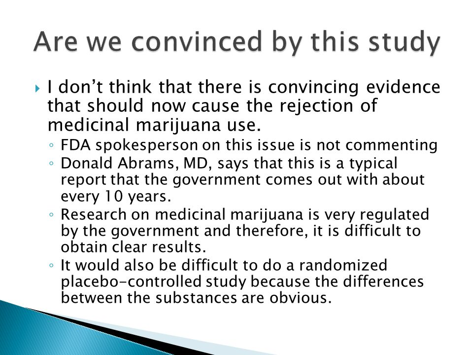  I don't think that there is convincing evidence that should now cause the rejection of medicinal marijuana use.