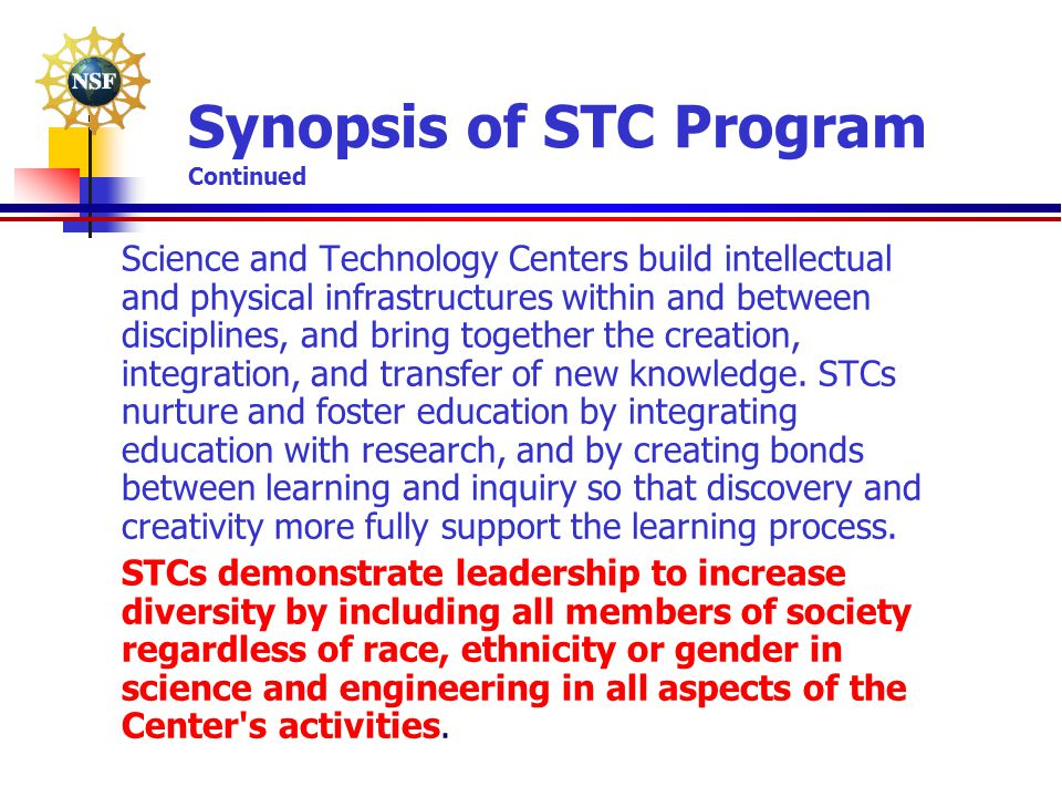 Synopsis of STC Program Continued Science and Technology Centers build intellectual and physical infrastructures within and between disciplines, and b
