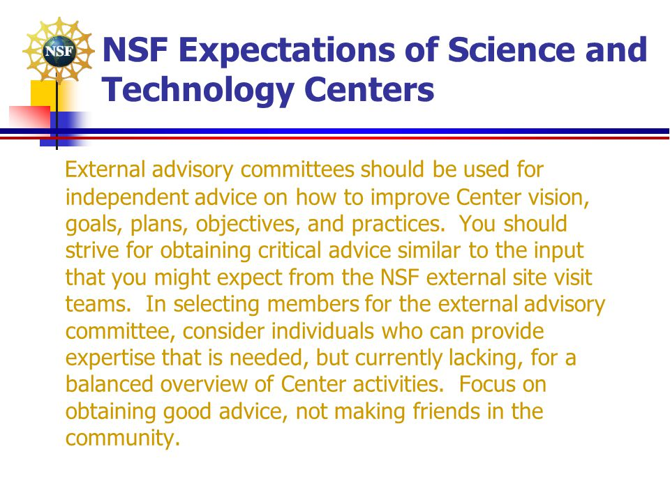 NSF Expectations of Science and Technology Centers External advisory committees should be used for independent advice on how to improve Center vision,
