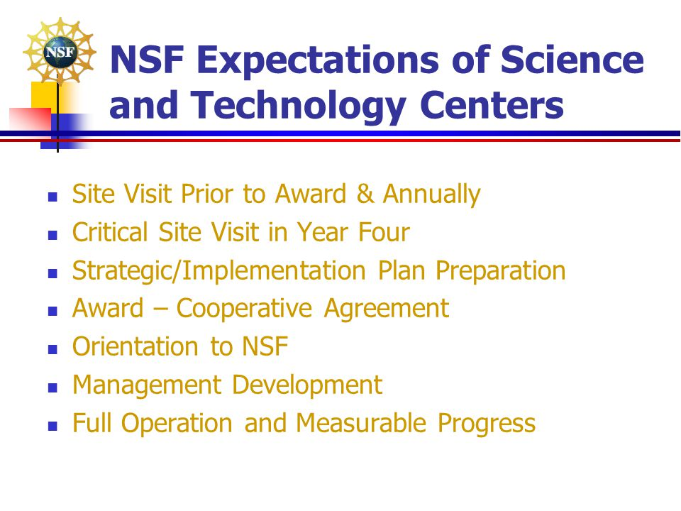NSF Expectations of Science and Technology Centers Site Visit Prior to Award & Annually Critical Site Visit in Year Four Strategic/Implementation Plan