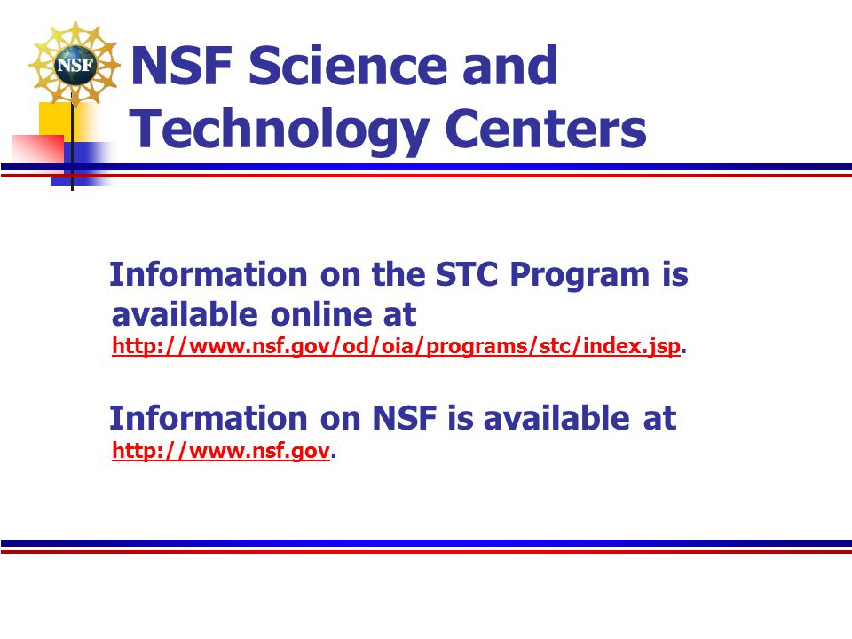 NSF Science and Technology Centers Information on the STC Program is available online at http://www.nsf.gov/od/oia/programs/stc/index.jsp. http://www.