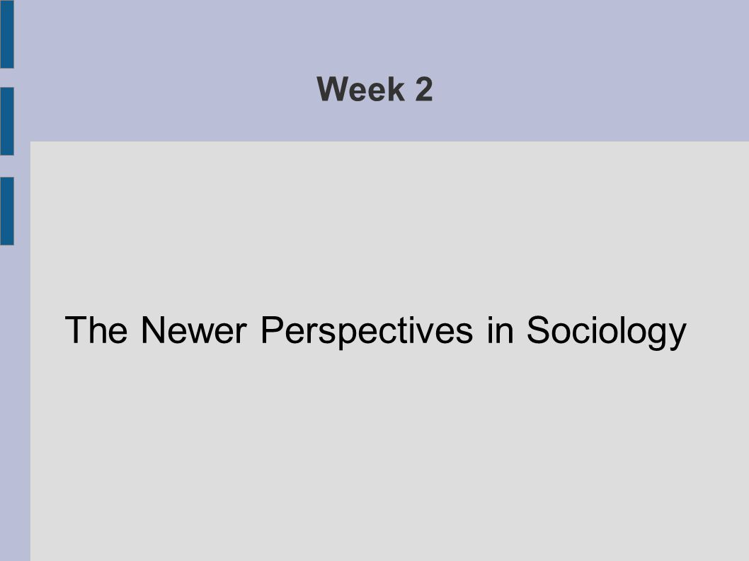 Week 2 The Newer Perspectives in Sociology